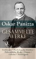 Oskar Panizza: Gesammelte Werke: Erzählungen + Psychologische Schriften + Philosophische Werke + Dramen + Gedichte