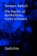 Torsten Kelsch: Die Nacht ist dunkelblau, nicht schwarz