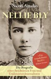Nellie Bly - Die Biografie einer furchtlosen Frau und Undercover-Journalistin