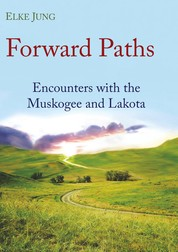 Forward Paths - Encounters with the Muskogee and Lakota