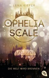 Ophelia Scale - Die Welt wird brennen - Ausgezeichnet mit dem Lovelybooks Leserpreis 2019: Deutsches Debüt