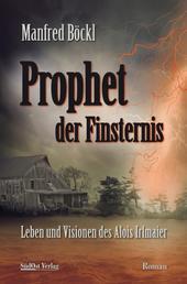 Prophet der Finsternis - Leben und Visionen des Alois Irlmaier