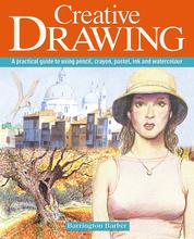 Creative Drawing - A practical guide to using pencil, crayon, pastel, ink and watercolour