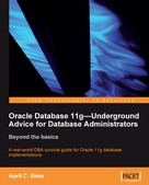 April C. Sims: Oracle Database 11g - Underground Advice for Database Administrators