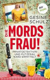 Die Mordsfrau! - Privatdetektivin & Putzfrau Karo ermittelt