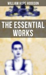 The Essential Works of William Hope Hodgson