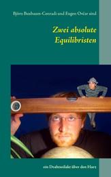 Zwei absolute Equilibristen - ein Drahtseilakt über den Harz