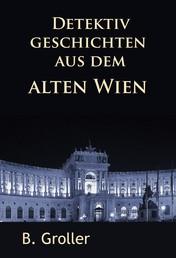 Detektivgeschichten aus dem alten Wien - klassische Krimis