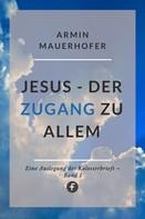 Armin Mauerhofer: Jesus – Der Zugang zu allem