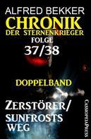 Alfred Bekker: Folge 37/38: Chronik der Sternenkrieger Doppelband: Zerstörer/Sunfrosts Weg ★★★★