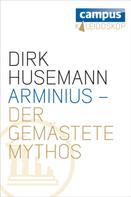 Dirk Husemann: Arminius - Der gemästete Mythos ★