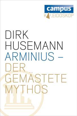 Arminius - Der gemästete Mythos
