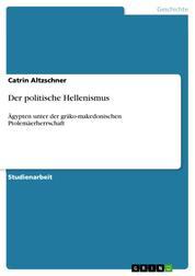 Der politische Hellenismus - Ägypten unter der gräko-makedonischen Ptolemäerherrschaft