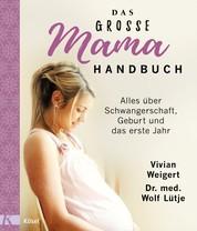 Das große Mama-Handbuch - Alles über Schwangerschaft, Geburt und das erste Jahr. Überarbeitete Neuausgabe