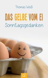 Das Gelbe vom Ei - Sonntagsgedanken
