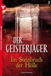 Der Geisterjäger 7 – Gruselroman - Im Steinbruch der Hölle