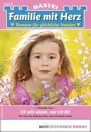 Familie mit Herz 28 - Familienroman - Ich will wissen, wer ich bin
