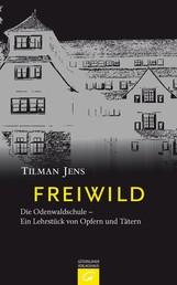 Freiwild - Die Odenwaldschule - Ein Lehrstück von Opfern und Tätern
