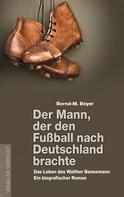 Bernd-M. Beyer: Der Mann, der den Fußball nach Deutschland brachte ★★★★