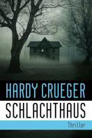 Hardy Crueger: SCHLACHTHAUS - Lebe, bevor der Tod dich holt
