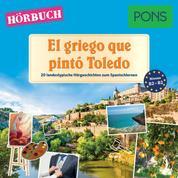 PONS Hörbuch Spanisch: El griego que pintó Toledo - 20 landestypische Hörgeschichten zum Spanischlernen (B1-B2)