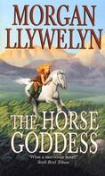 Morgan Llywelyn: The Horse Goddess