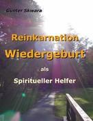 Günter Skwara: Reinkarnation Wiedergeburt