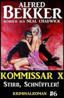 Alfred Bekker: Neal Chadwick - Kommissar X #6: Stirb, Schnüffler!