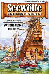 Seewölfe - Piraten der Weltmeere 272 - Zwischenspiel in Cadiz