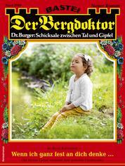 Der Bergdoktor 2080 - Heimatroman - Wenn ich ganz fest an dich denke ...