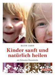 Kinder sanft und natürlich heilen - mit Schweizer Hausmitteln