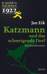 Katzmann und das schweigende Dorf - Katzmanns dritter Fall. Kriminalroman (Es geschah in Sachsen 1922)