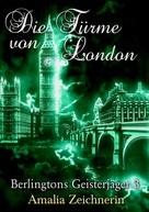 Amalia Zeichnerin: Berlingtons Geisterjäger 3 - Die Türme von London
