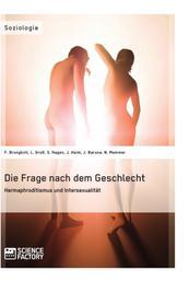 Die Frage nach dem Geschlecht: Hermaphroditismus und Intersexualität
