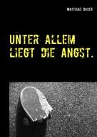 Matthias Daxer: Unter allem liegt die Angst.