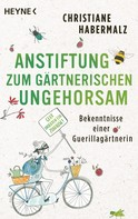 Christiane Habermalz: Anstiftung zum gärtnerischen Ungehorsam ★★★★★