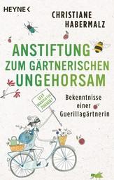 Anstiftung zum gärtnerischen Ungehorsam - Bekenntnisse einer Guerillagärtnerin: Gebt Insekten ein Zuhause! -