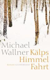 Kälps Himmelfahrt - Roman