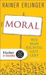 Moral - Wie man richtig gut lebt