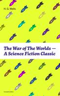 H. G. Wells: The War of The Worlds - A Science Fiction Classic (Complete Edition)