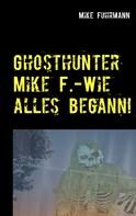 Mike Fuhrmann: Wie alles begann!