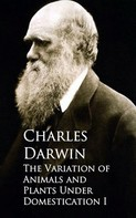 Charles Darwin: The Variation of Animals and Plants Under Domestication I