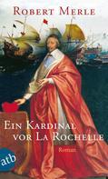 Robert Merle: Ein Kardinal vor La Rochelle ★★★★★