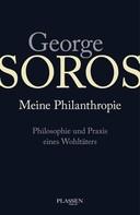 George Soros: George Soros: Meine Philanthropie