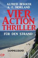 Alfred Bekker: Vier Action Thriller für den Strand