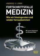 Andreas S. Lübbe: Fortschrittsfalle Medizin
