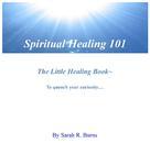 Sarah R. Burns: Spiritual Healing 101