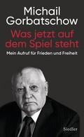 Michail Gorbatschow: Was jetzt auf dem Spiel steht ★★★★