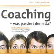 Coaching - was passiert denn da? - Ein Buch für jedermann. Antworten auf 35 wichtige und berechtige Fragen.