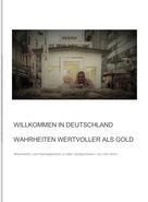 Udo Kühn: Willkommen in Deutschland - Wahrheiten wertvoller als Gold